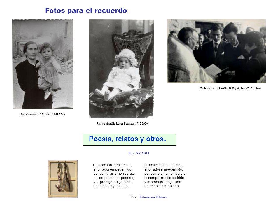 Fotos para el recuerdo Boda de Ino. y Aurelio, 1958 ( oficiante D. Balbino) Retrato (familia López-Fuentes), 1910-1920 Sra. Candelas y Mª Jesús, 1955-