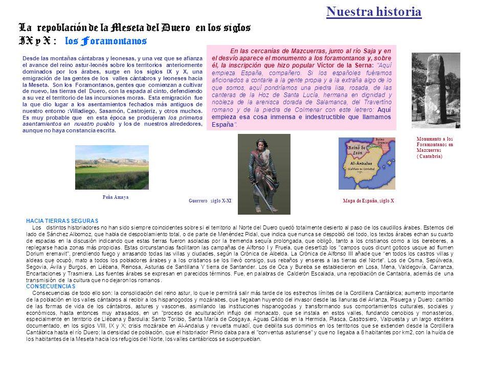 Nuestra historia La repoblación de la Meseta del Duero en los siglos IX y X : los Foramontanos Desde las montañas cántabras y leonesas, y una vez que