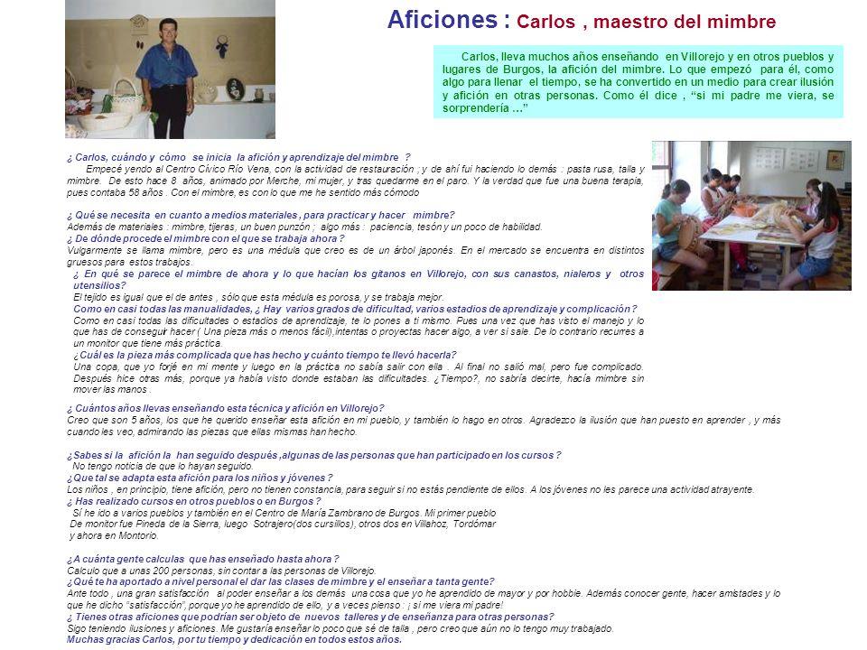 Aficiones : Carlos, maestro del mimbre Carlos, lleva muchos años enseñando en Villorejo y en otros pueblos y lugares de Burgos, la afición del mimbre.
