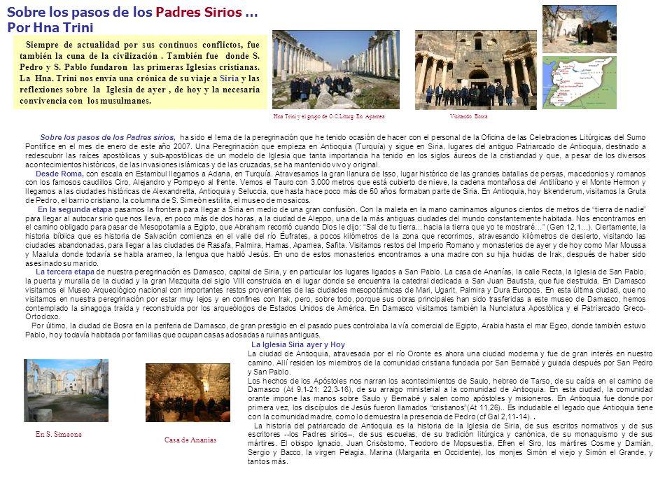 Sobre los pasos de los Padres Sirios … Por Hna Trini Siempre de actualidad por sus continuos conflictos, fue también la cuna de la civilización. Tambi