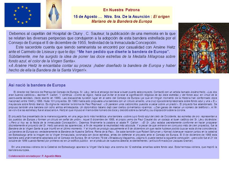 En Nuestra Patrona 15 de Agosto … Ntra. Sra. De la Asunción : El origen Mariano de la Bandera de Europa Debemos al capellán del Hospital de Cluny, C.