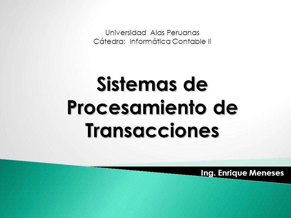 Universidad Alas Peruanas Cátedra: Informática Contable II Sistemas de Procesamiento de Transacciones Ing. Enrique Meneses