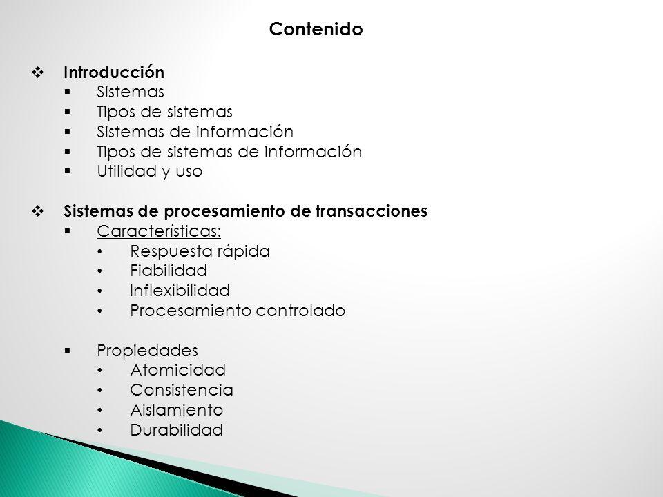 Contenido Introducción Sistemas Tipos de sistemas Sistemas de información Tipos de sistemas de información Utilidad y uso Sistemas de procesamiento de