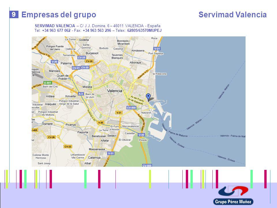 9 Empresas del grupoServimad Valencia SERVIMAD VALENCIA – C/ J.J. Domine, 6 – 46011 VALENCIA - España Tel: +34 963 677 062 - Fax: +34 963 563 296 – Te