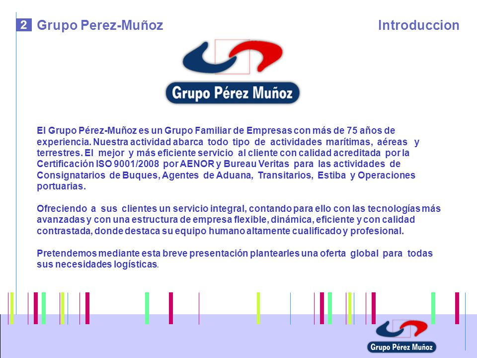 3 Grupo Perez-MuñozResumen Grupo El grupo Pérez Muñoz (Servimad, Pérez Muñoz y Marítima Peregar) es un grupo con sólida experiencia en el transporte terrestre y marítimo con casa propia en Málaga, La Línea, Algeciras, Huelva, Valencia, Ceuta y Melilla.