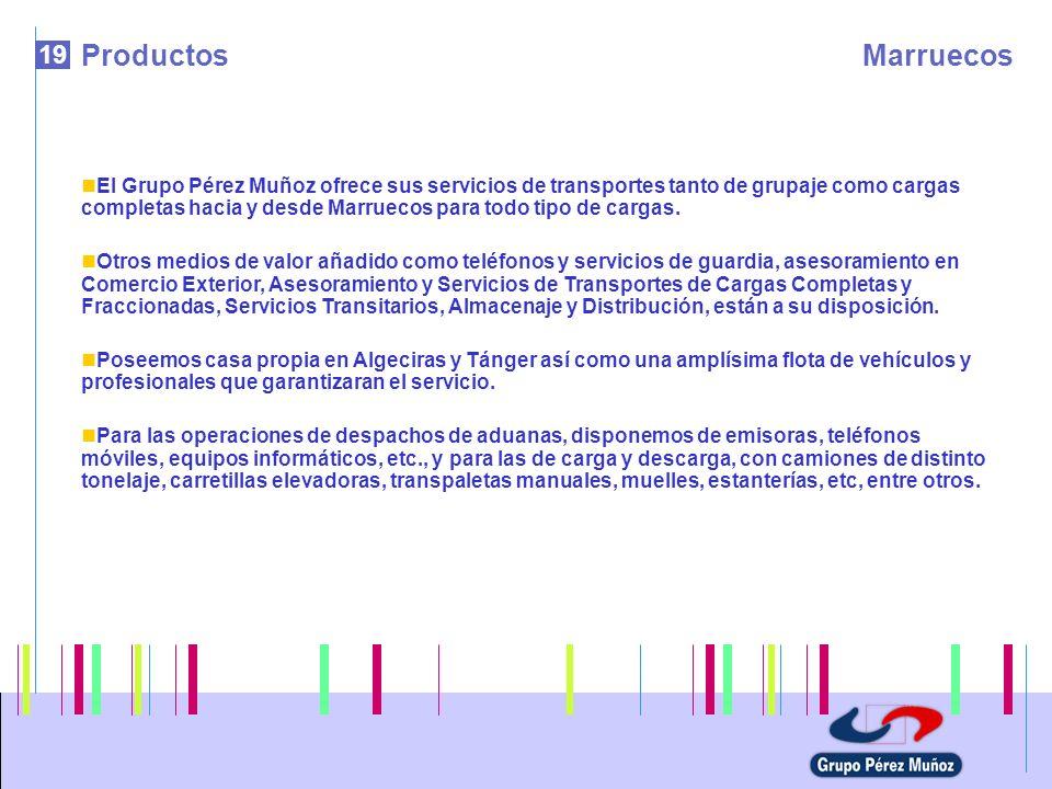 19 ProductosMarruecos El Grupo Pérez Muñoz ofrece sus servicios de transportes tanto de grupaje como cargas completas hacia y desde Marruecos para tod