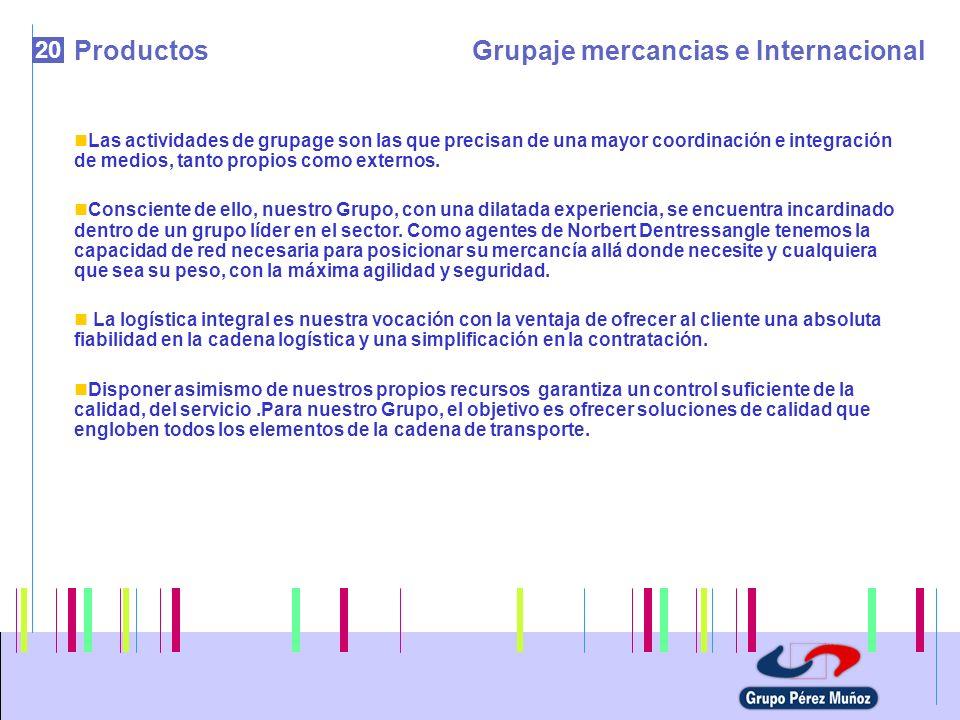 20 ProductosGrupaje mercancias e Internacional Las actividades de grupage son las que precisan de una mayor coordinación e integración de medios, tant