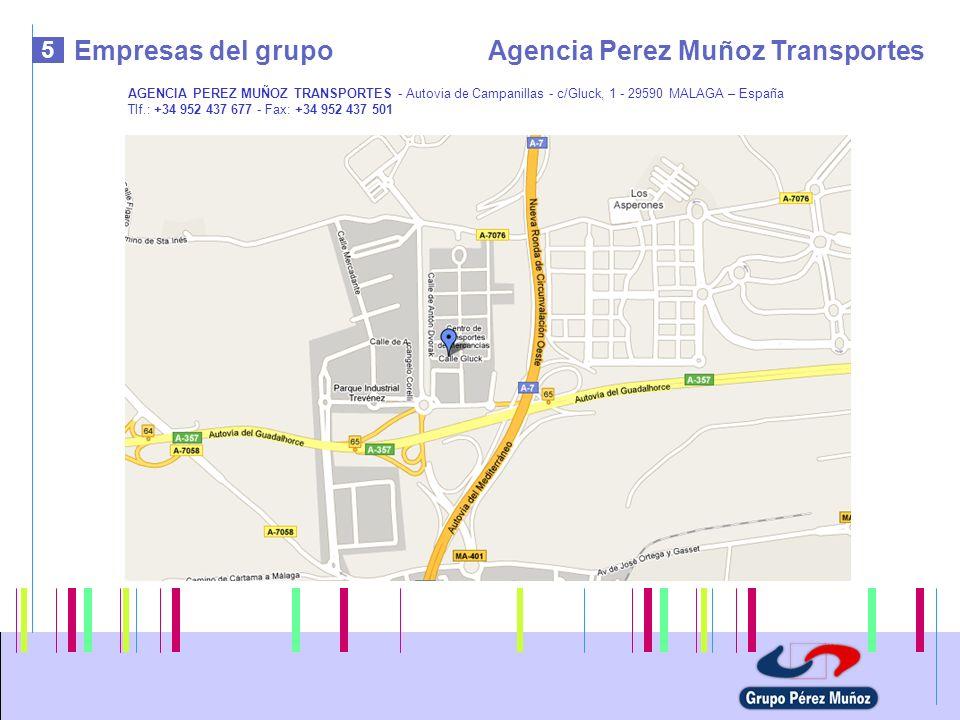 5 Empresas del grupoAgencia Perez Muñoz Transportes AGENCIA PEREZ MUÑOZ TRANSPORTES - Autovia de Campanillas - c/Gluck, 1 - 29590 MALAGA – España Tlf.