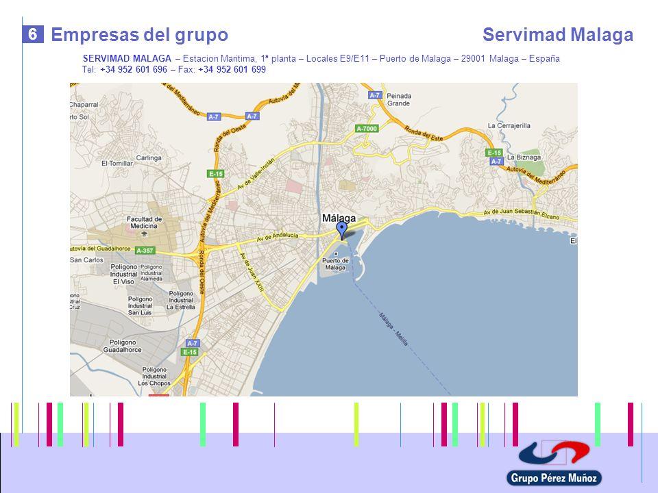 6 Empresas del grupoServimad Malaga SERVIMAD MALAGA – Estacion Maritima, 1ª planta – Locales E9/E11 – Puerto de Malaga – 29001 Malaga – España Tel: +3