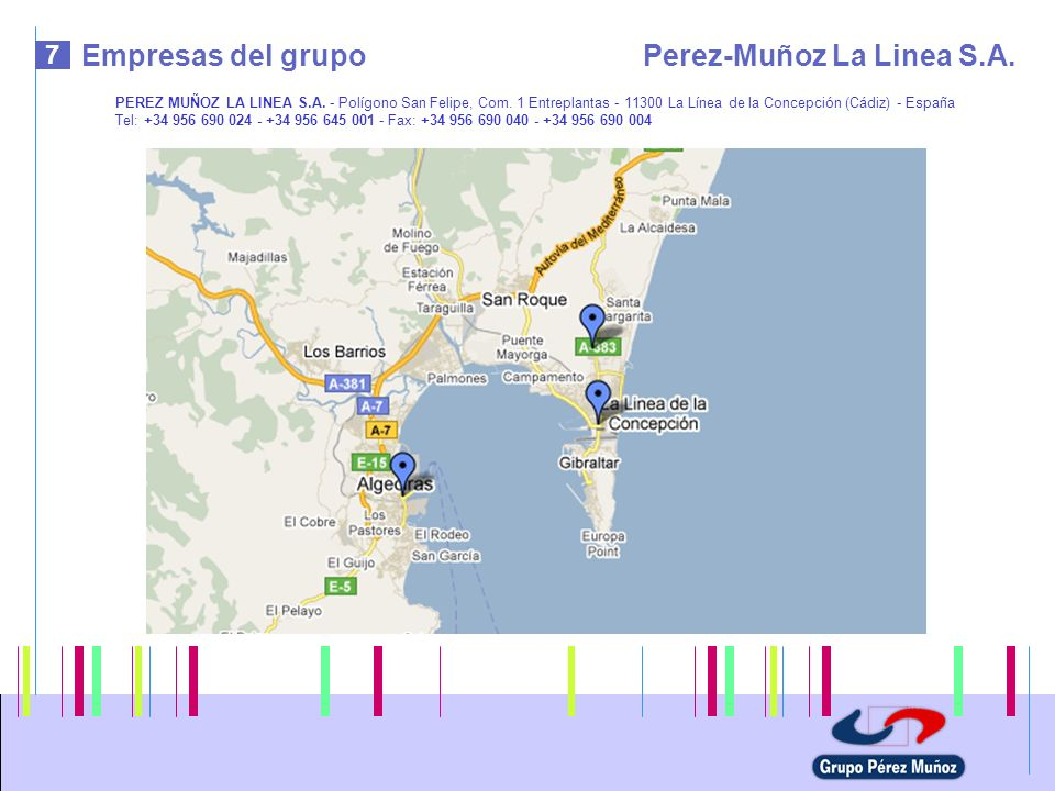 7 Empresas del grupoPerez-Muñoz La Linea S.A. PEREZ MUÑOZ LA LINEA S.A. - Polígono San Felipe, Com. 1 Entreplantas - 11300 La Línea de la Concepción (