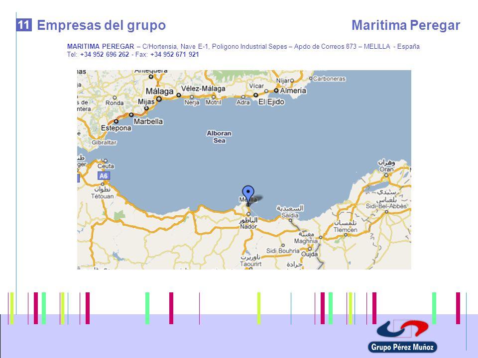 11 Empresas del grupoMaritima Peregar MARITIMA PEREGAR – C/Hortensia, Nave E-1, Poligono Industrial Sepes – Apdo de Correos 873 – MELILLA - España Tel