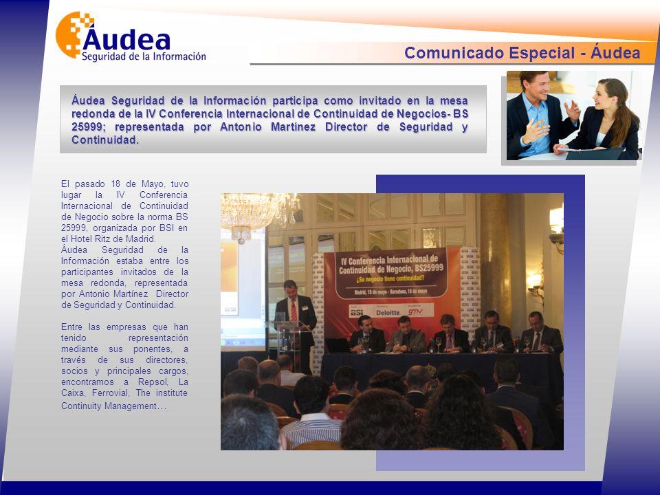 Comunicado Especial - Áudea Áudea Seguridad de la Información participa como invitado en la mesa redonda de la IV Conferencia Internacional de Continuidad de Negocios- BS 25999; representada por Antonio Martínez Director de Seguridad y Continuidad.