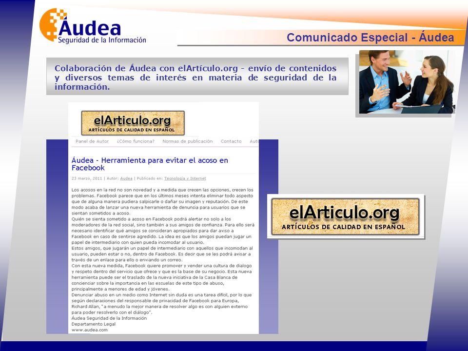 Comunicado Especial - Áudea Colaboración de Áudea con elArtículo.org - envío de contenidos y diversos temas de interés en materia de seguridad de la información.
