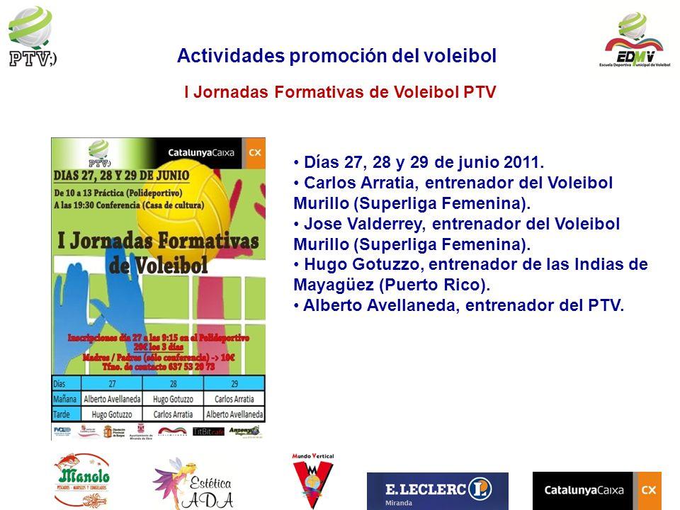I Jornadas Formativas de Voleibol PTV Actividades promoción del voleibol Días 27, 28 y 29 de junio 2011. Carlos Arratia, entrenador del Voleibol Muril