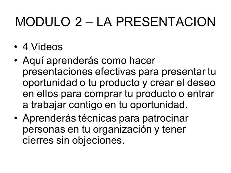 MODULO 2 – LA PRESENTACION 4 Videos Aquí aprenderás como hacer presentaciones efectivas para presentar tu oportunidad o tu producto y crear el deseo e
