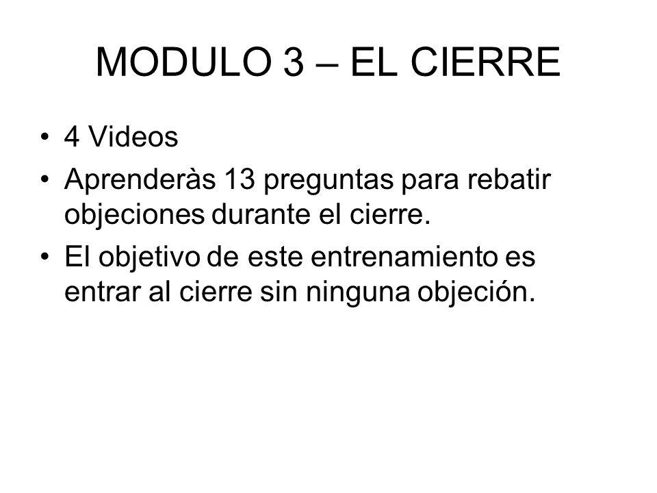 MODULO 3 – EL CIERRE 4 Videos Aprenderàs 13 preguntas para rebatir objeciones durante el cierre. El objetivo de este entrenamiento es entrar al cierre