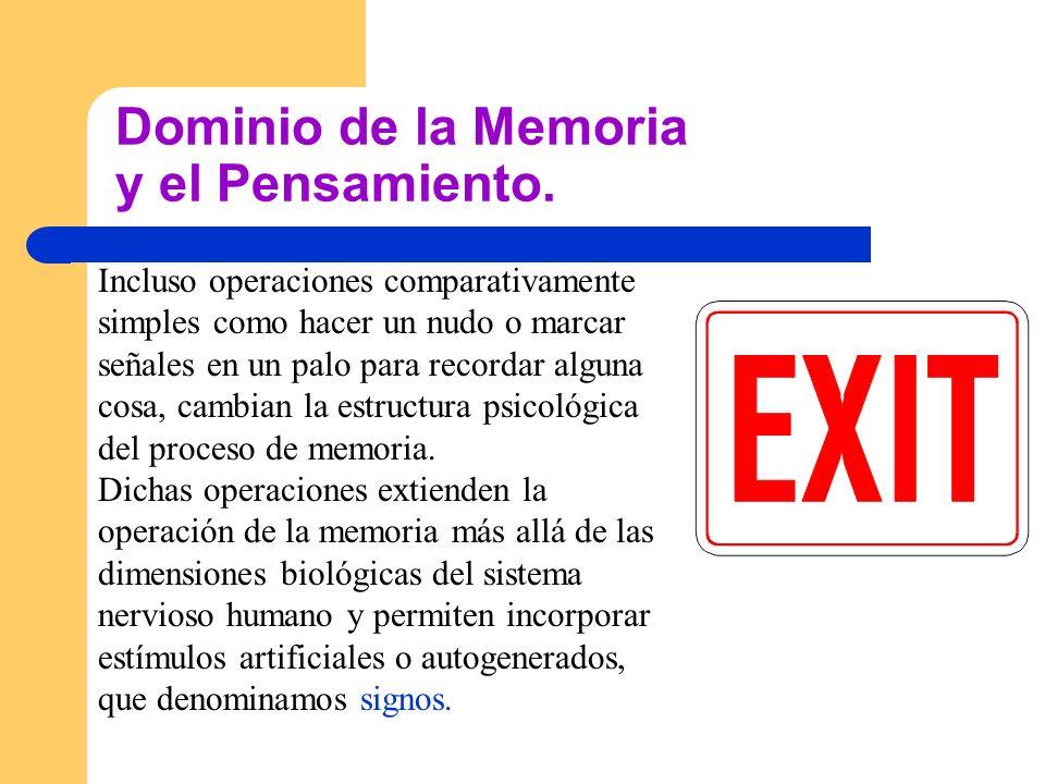Dominio de la Memoria y el Pensamiento. Incluso operaciones comparativamente simples como hacer un nudo o marcar señales en un palo para recordar algu
