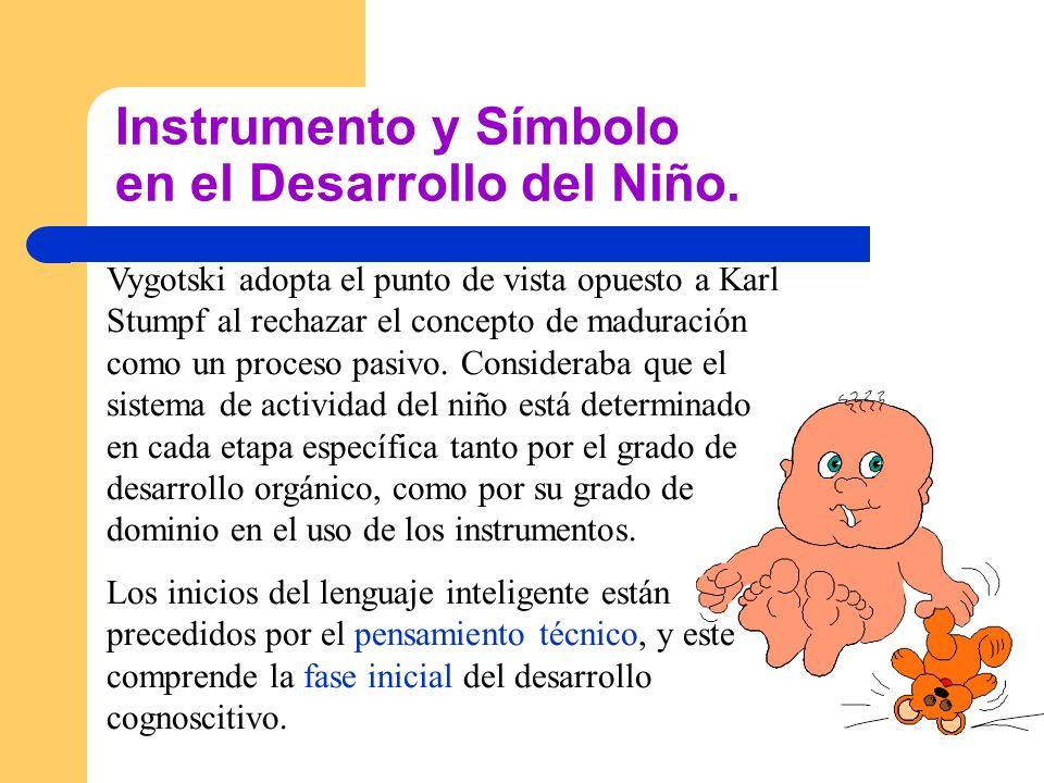 Instrumento y Símbolo en el Desarrollo del Niño. Vygotski adopta el punto de vista opuesto a Karl Stumpf al rechazar el concepto de maduración como un