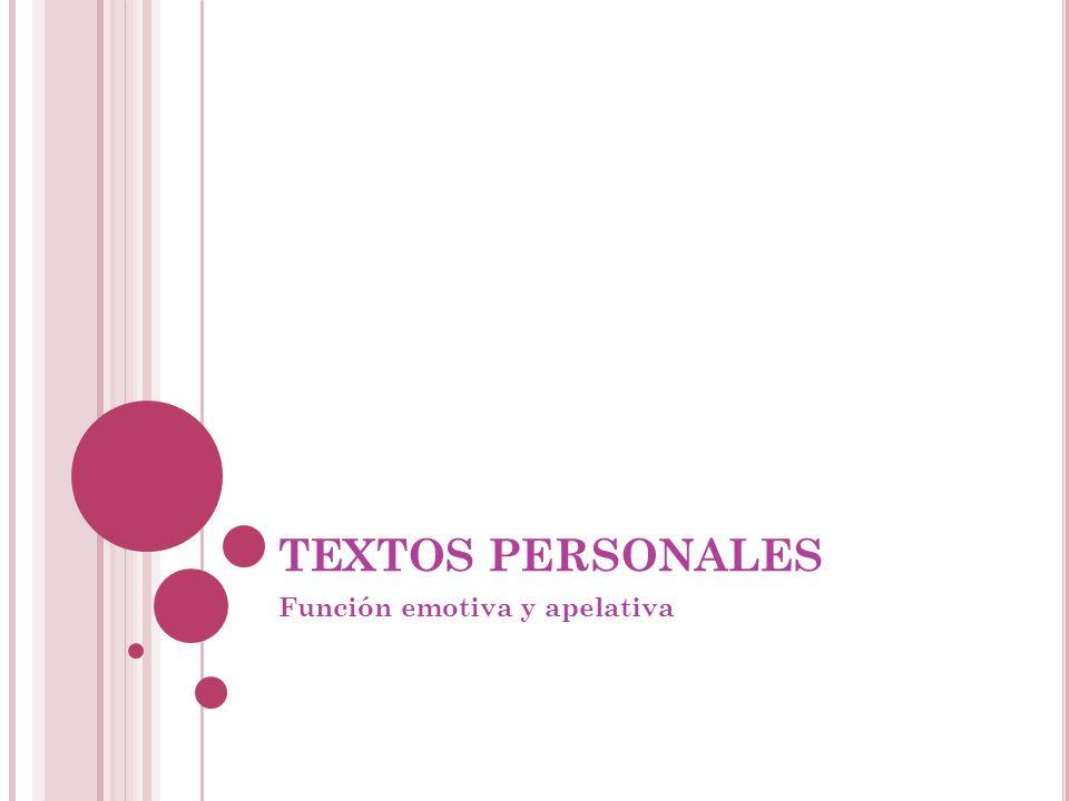 TEXTOS PERSONALES Función emotiva y apelativa