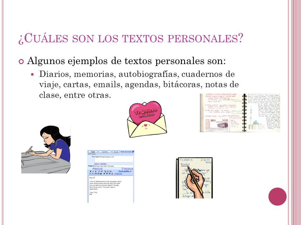 ¿C UÁLES SON LOS TEXTOS PERSONALES ? Algunos ejemplos de textos personales son: Diarios, memorias, autobiografías, cuadernos de viaje, cartas, emails,