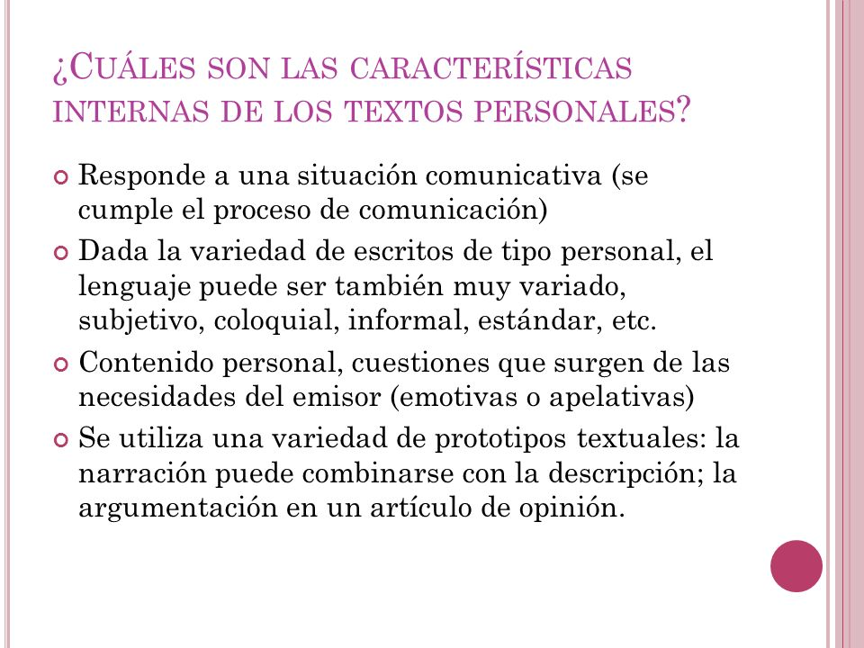 ¿C UÁLES SON LAS CARACTERÍSTICAS INTERNAS DE LOS TEXTOS PERSONALES ? Responde a una situación comunicativa (se cumple el proceso de comunicación) Dada