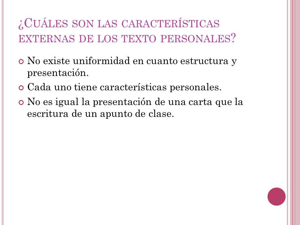 ¿C UÁLES SON LAS CARACTERÍSTICAS EXTERNAS DE LOS TEXTO PERSONALES ? No existe uniformidad en cuanto estructura y presentación. Cada uno tiene caracter