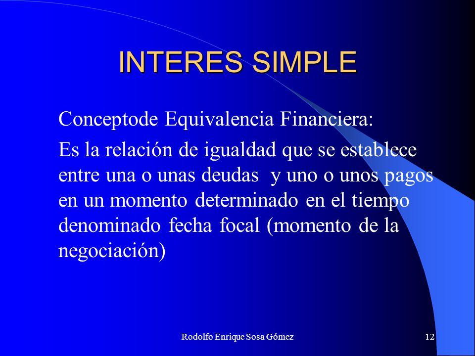 Rodolfo Enrique Sosa Gómez12 INTERES SIMPLE Conceptode Equivalencia Financiera: Es la relación de igualdad que se establece entre una o unas deudas y
