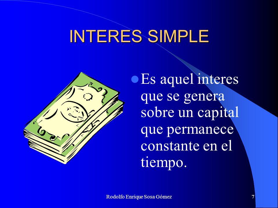 Rodolfo Enrique Sosa Gómez8 INTERES SIMPLE Formula general de la tasa de interés: i = I / C Si condicionamos esta formula a la expresión de unidades de tiempo se obtiene la siguiente ecuación: I = i.