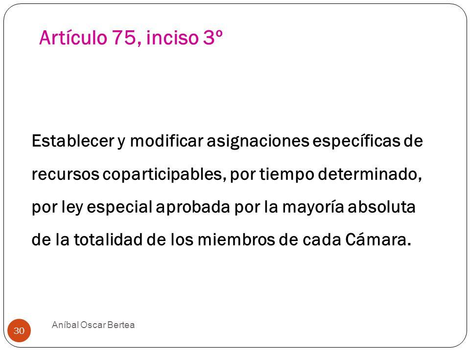 Artículo 75, inciso 3º Establecer y modificar asignaciones específicas de recursos coparticipables, por tiempo determinado, por ley especial aprobada