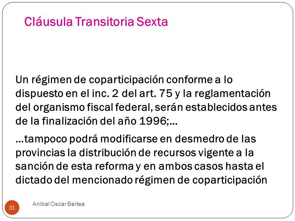 Cláusula Transitoria Sexta Un régimen de coparticipación conforme a lo dispuesto en el inc. 2 del art. 75 y la reglamentación del organismo fiscal fed