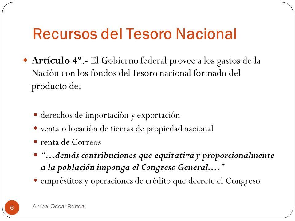 Recursos del Tesoro Nacional Artículo 4º.- El Gobierno federal provee a los gastos de la Nación con los fondos del Tesoro nacional formado del product