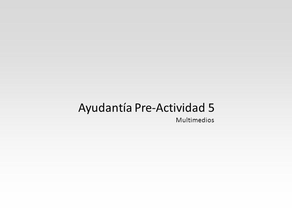 Ayudantía Pre-Actividad 5 Multimedios