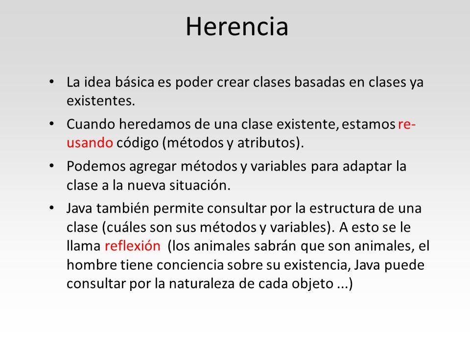 Herencia La idea básica es poder crear clases basadas en clases ya existentes.