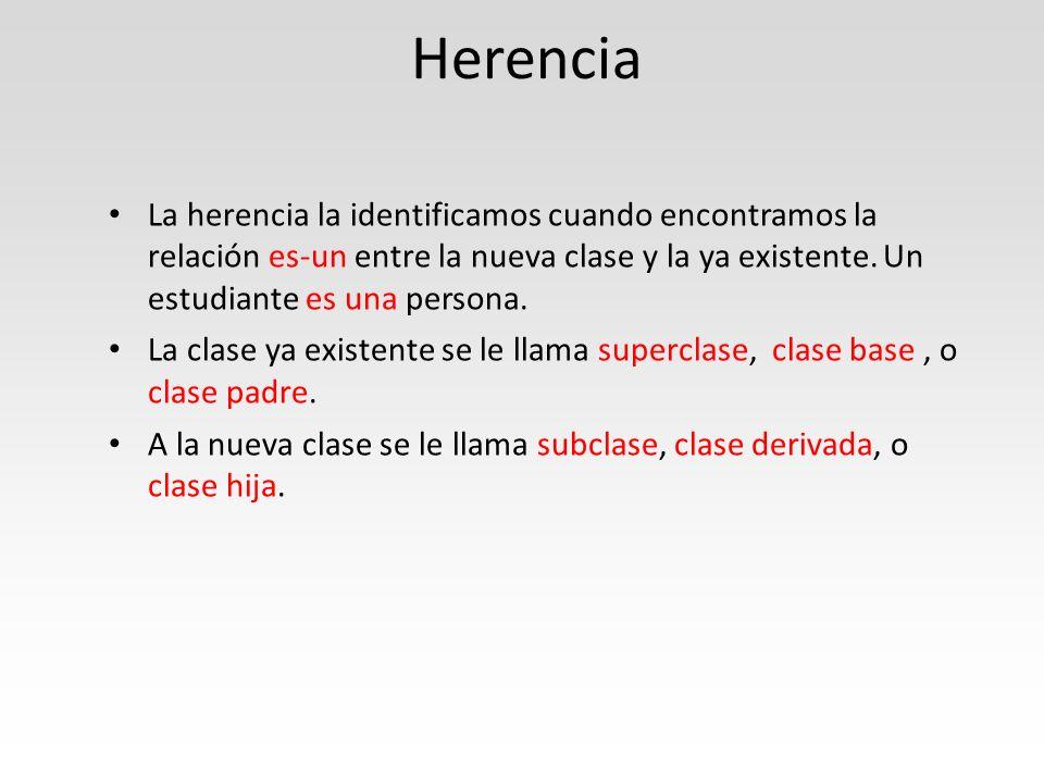 Herencia La herencia la identificamos cuando encontramos la relación es-un entre la nueva clase y la ya existente.