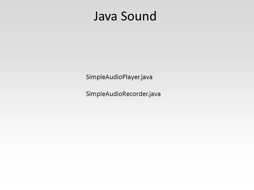 SimpleAudioPlayer.java SimpleAudioRecorder.java Java Sound
