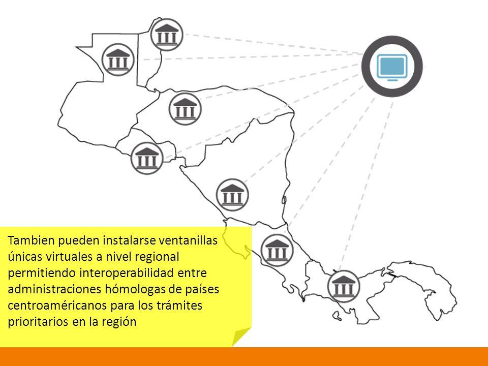 Tambien pueden instalarse ventanillas únicas virtuales a nivel regional permitiendo interoperabilidad entre administraciones hómologas de países centroaméricanos para los trámites prioritarios en la región