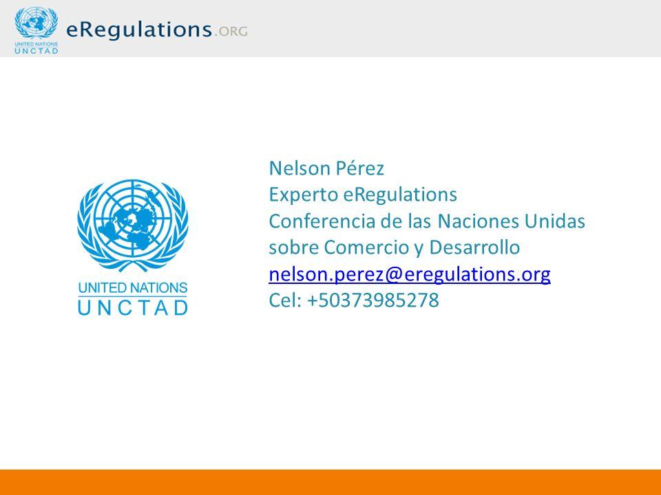 Nelson Pérez Experto eRegulations Conferencia de las Naciones Unidas sobre Comercio y Desarrollo nelson.perez@eregulations.org Cel: +50373985278