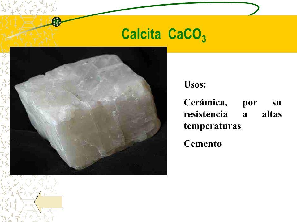 Calcita CaCO 3 Usos: Cerámica, por su resistencia a altas temperaturas Cemento