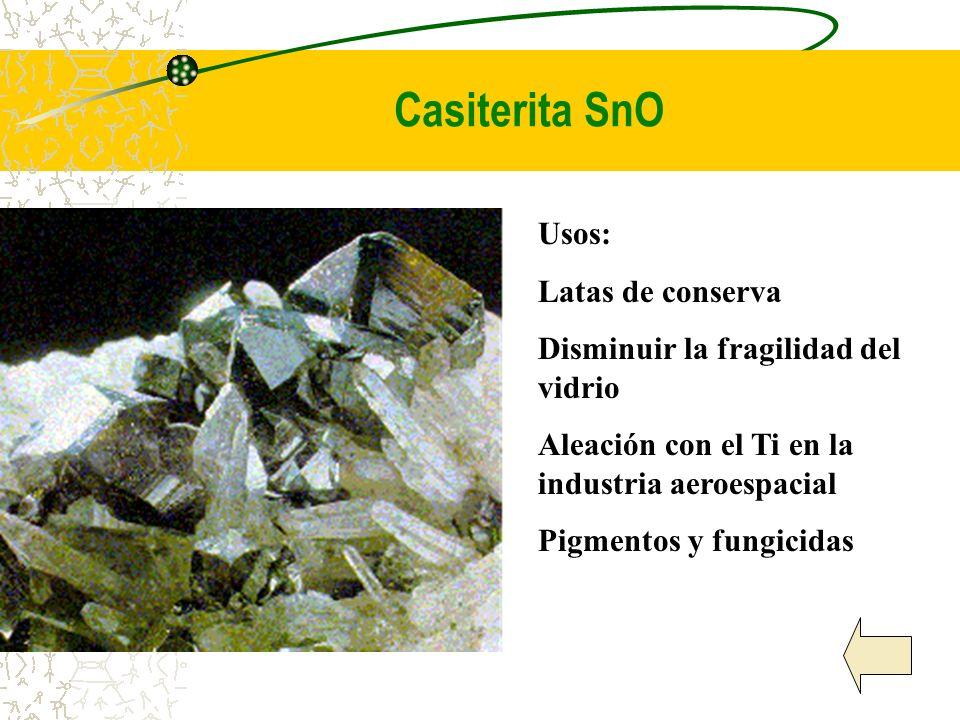 Casiterita SnO Usos: Latas de conserva Disminuir la fragilidad del vidrio Aleación con el Ti en la industria aeroespacial Pigmentos y fungicidas