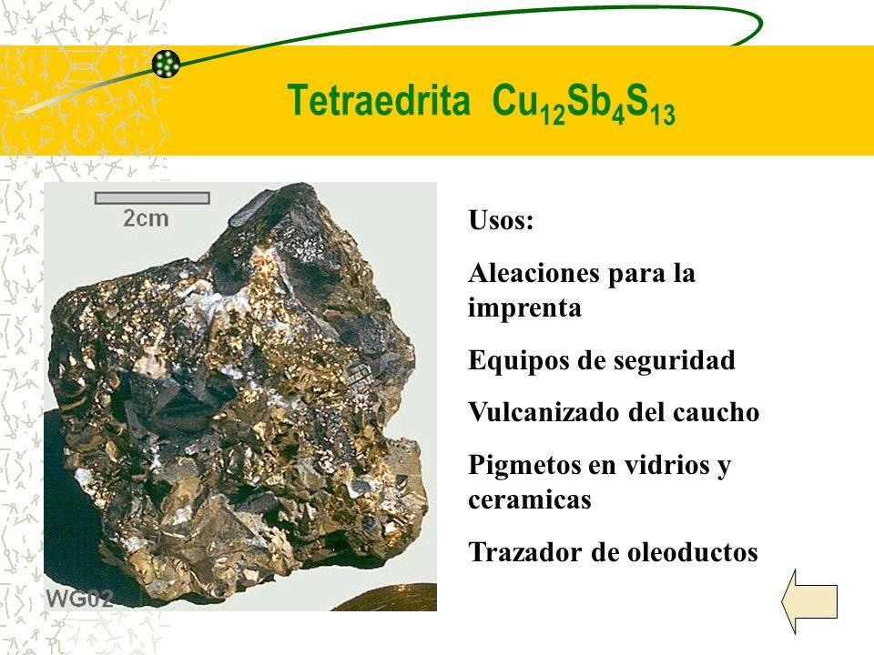 Tetraedrita Cu 12 Sb 4 S 13 Usos: Aleaciones para la imprenta Equipos de seguridad Vulcanizado del caucho Pigmetos en vidrios y ceramicas Trazador de
