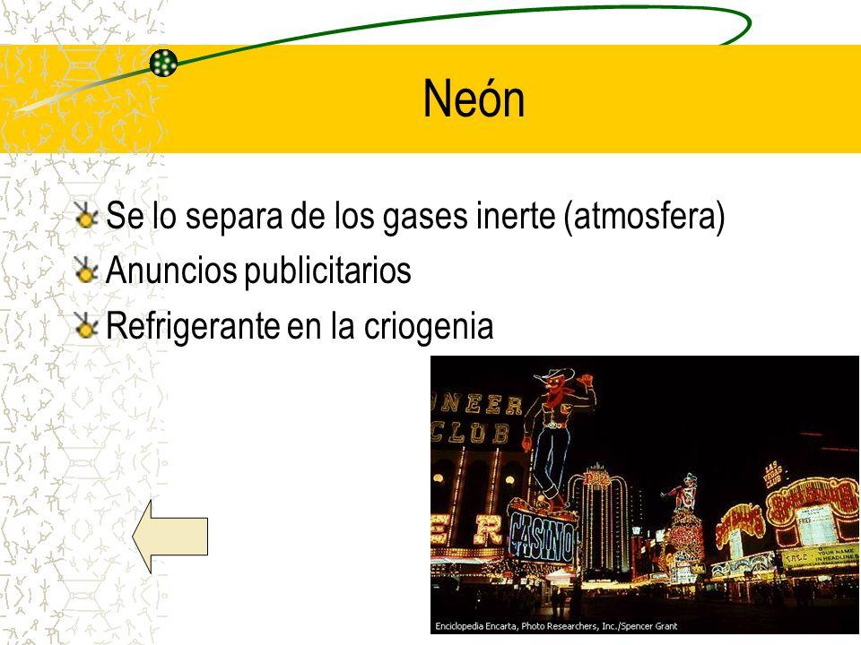 Neón Se lo separa de los gases inerte (atmosfera) Anuncios publicitarios Refrigerante en la criogenia