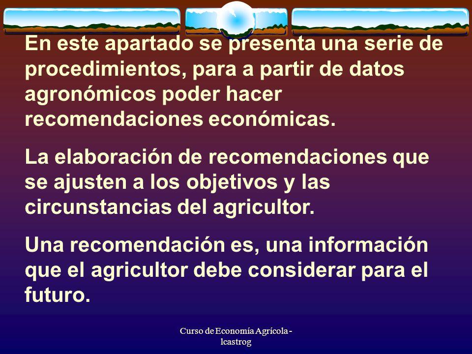 Curso de Economía Agrícola - lcastrog En este apartado se presenta una serie de procedimientos, para a partir de datos agronómicos poder hacer recomen
