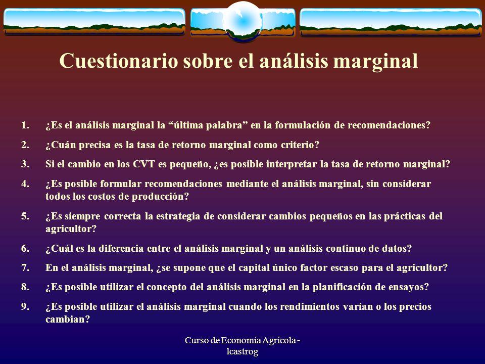 Curso de Economía Agrícola - lcastrog Cuestionario sobre el análisis marginal 1.¿Es el análisis marginal la última palabra en la formulación de recome