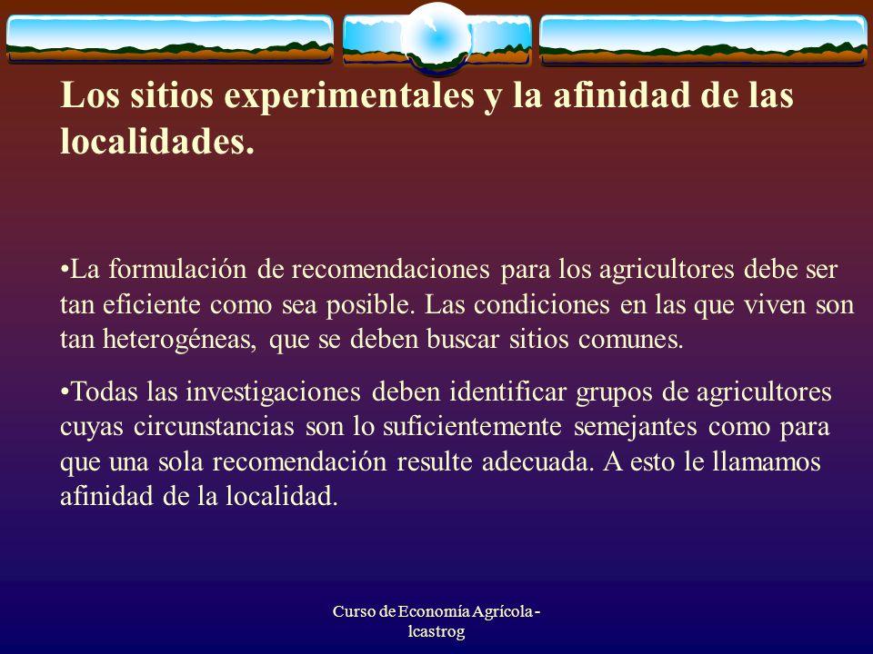 Curso de Economía Agrícola - lcastrog Los sitios experimentales y la afinidad de las localidades. La formulación de recomendaciones para los agriculto