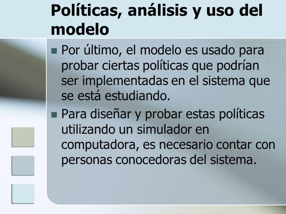 Políticas, análisis y uso del modelo Por último, el modelo es usado para probar ciertas políticas que podrían ser implementadas en el sistema que se e