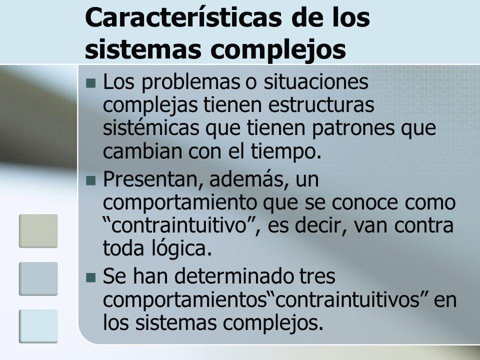 Características de los sistemas complejos Los problemas o situaciones complejas tienen estructuras sistémicas que tienen patrones que cambian con el t