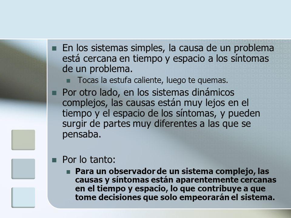 En los sistemas simples, la causa de un problema está cercana en tiempo y espacio a los síntomas de un problema. Tocas la estufa caliente, luego te qu