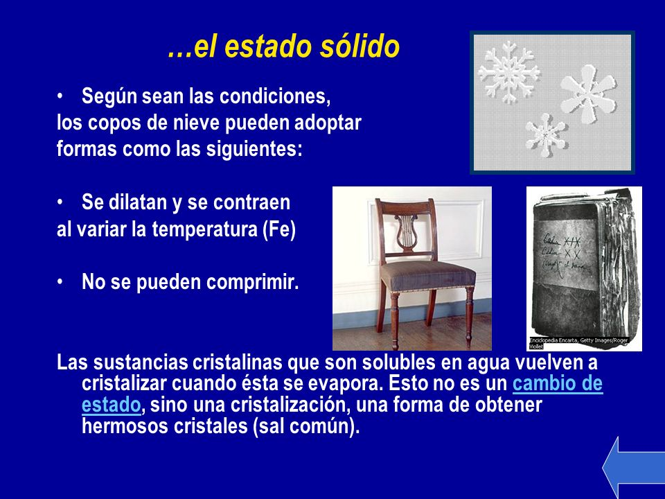 …el estado sólido Según sean las condiciones, los copos de nieve pueden adoptar formas como las siguientes: Se dilatan y se contraen al variar la temp
