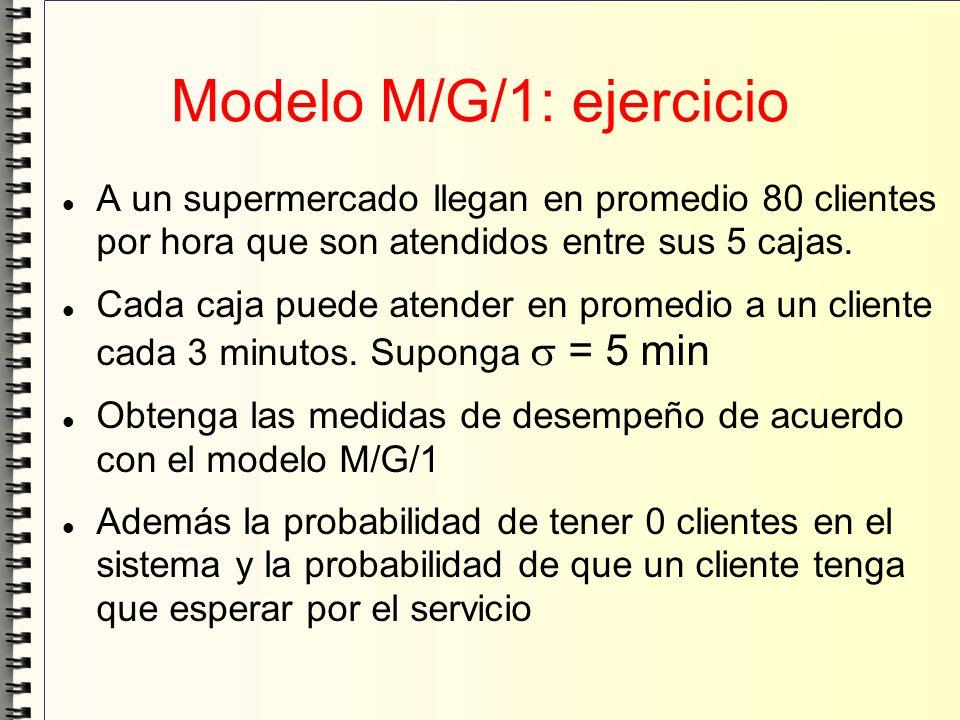 Modelo M/G/1: ejercicio A un supermercado llegan en promedio 80 clientes por hora que son atendidos entre sus 5 cajas. Cada caja puede atender en prom