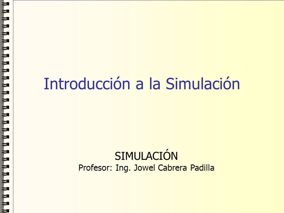 Introducción a la Simulación SIMULACIÓN Profesor: Ing. Jowel Cabrera Padilla